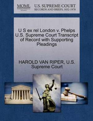 U S Ex Rel London V. Phelps U.S. Supreme Court Transcript of Record with Supporting Pleadings