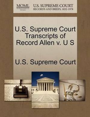 U.S. Supreme Court Transcripts of Record Allen V. U S