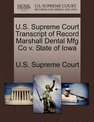 U.S. Supreme Court Transcript of Record Marshall Dental Mfg Co V. State of Iowa
