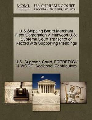 U S Shipping Board Merchant Fleet Corporation V. Harwood U.S. Supreme Court Transcript of Record with Supporting Pleadings