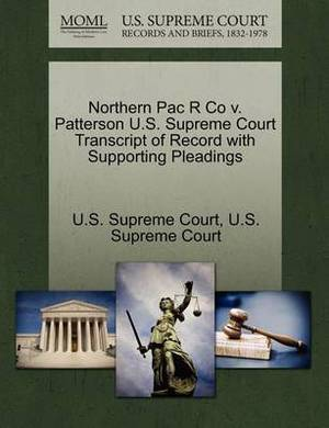 Northern Pac R Co V. Patterson U.S. Supreme Court Transcript of Record with Supporting Pleadings