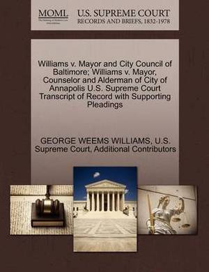 Williams V. Mayor and City Council of Baltimore; Williams V. Mayor, Counselor and Alderman of City of Annapolis U.S. Supreme Court Transcript of Record with Supporting Pleadings