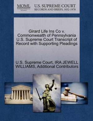Girard Life Ins Co V. Commonwealth of Pennsylvania U.S. Supreme Court Transcript of Record with Supporting Pleadings