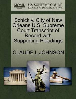 Schick V. City of New Orleans U.S. Supreme Court Transcript of Record with Supporting Pleadings