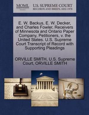 E. W. Backus, E. W. Decker, and Charles Fowler, Receivers of Minnesota and Ontario Paper Company, Petitioners, V. the United States. U.S. Supreme Court Transcript of Record with Supporting Pleadings