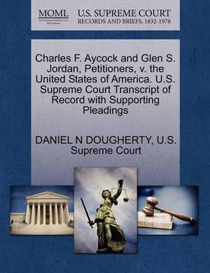 Charles F. Aycock and Glen S. Jordan, Petitioners, V. the United States of America. U.S. Supreme Court Transcript of Record with Supporting Pleadings