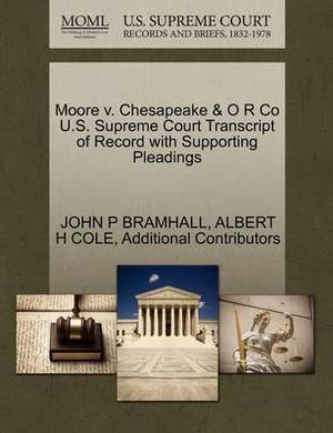 Moore V. Chesapeake & O R Co U.S. Supreme Court Transcript of Record with Supporting Pleadings