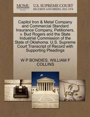 Capitol Iron & Metal Company and Commercial Standard Insurance Company, Petitioners, V. Bud Rogers and the State Industrial Commission of the State of Oklahoma. U.S. Supreme Court Transcript of Record with Supporting Pleadings
