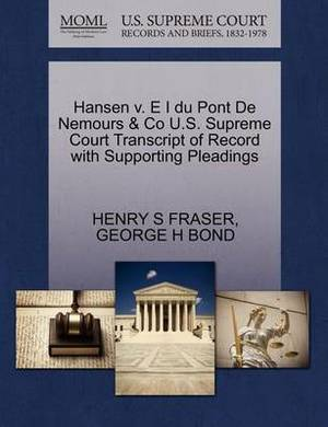 Hansen V. E I Du Pont de Nemours & Co U.S. Supreme Court Transcript of Record with Supporting Pleadings