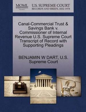 Canal-Commercial Trust & Savings Bank V. Commissioner of Internal Revenue U.S. Supreme Court Transcript of Record with Supporting Pleadings