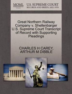 Great Northern Railway Company V. Shellenbarger U.S. Supreme Court Transcript of Record with Supporting Pleadings