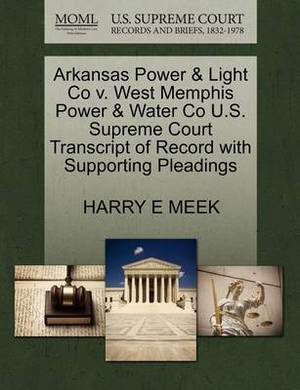 Arkansas Power & Light Co V. West Memphis Power & Water Co U.S. Supreme Court Transcript of Record with Supporting Pleadings