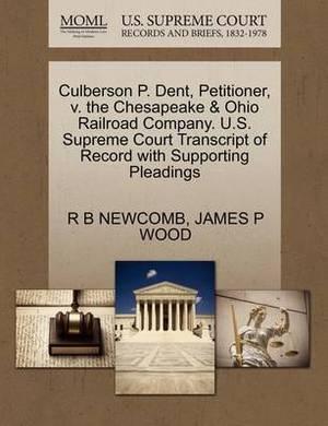 Culberson P. Dent, Petitioner, V. the Chesapeake & Ohio Railroad Company. U.S. Supreme Court Transcript of Record with Supporting Pleadings