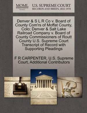 Denver & S L R Co V. Board of County Com'rs of Moffat County, Colo; Denver & Salt Lake Railroad Company V. Board of County Commissioners of Routt County U.S. Supreme Court Transcript of Record with Supporting Pleadings