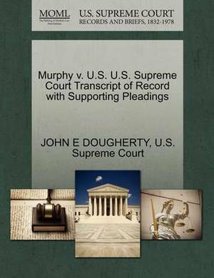 Murphy V. U.S. U.S. Supreme Court Transcript of Record with Supporting Pleadings