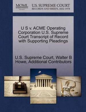 U S V. Acme Operating Corporation U.S. Supreme Court Transcript of Record with Supporting Pleadings