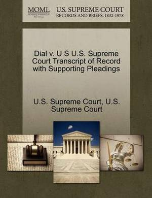 Dial V. U S U.S. Supreme Court Transcript of Record with Supporting Pleadings