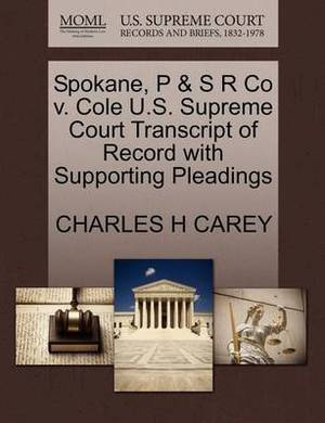 Spokane, P & S R Co V. Cole U.S. Supreme Court Transcript of Record with Supporting Pleadings