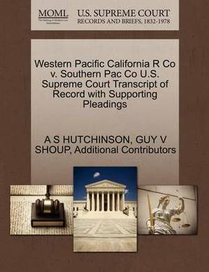 Western Pacific California R Co V. Southern Pac Co U.S. Supreme Court Transcript of Record with Supporting Pleadings