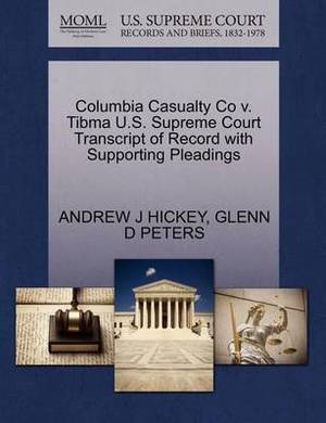 Columbia Casualty Co V. Tibma U.S. Supreme Court Transcript of Record with Supporting Pleadings