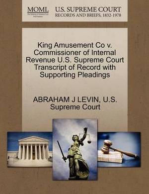 King Amusement Co V. Commissioner of Internal Revenue U.S. Supreme Court Transcript of Record with Supporting Pleadings