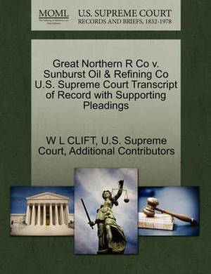 Great Northern R Co V. Sunburst Oil & Refining Co U.S. Supreme Court Transcript of Record with Supporting Pleadings