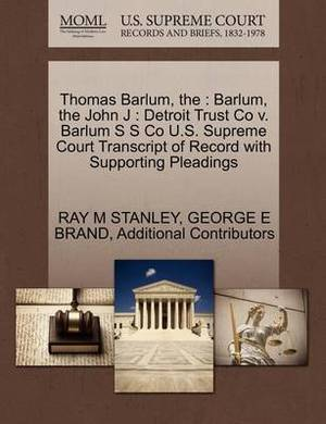 The Thomas Barlum: Barlum, the John J: Detroit Trust Co V. Barlum S S Co U.S. Supreme Court Transcript of Record with Supporting Pleadings