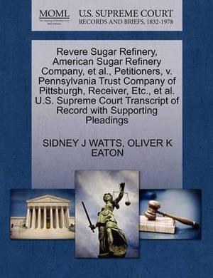 Revere Sugar Refinery, American Sugar Refinery Company, et al., Petitioners, V. Pennsylvania Trust Company of Pittsburgh, Receiver, Etc., et al. U.S. Supreme Court Transcript of Record with Supporting Pleadings