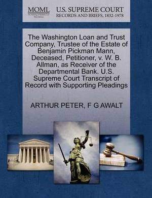 The Washington Loan and Trust Company, Trustee of the Estate of Benjamin Pickman Mann, Deceased, Petitioner, V. W. B. Allman, as Receiver of the Departmental Bank. U.S. Supreme Court Transcript of Record with Supporting Pleadings