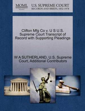 Clifton Mfg Co V. U S U.S. Supreme Court Transcript of Record with Supporting Pleadings