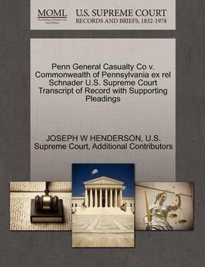 Penn General Casualty Co V. Commonwealth of Pennsylvania Ex Rel Schnader U.S. Supreme Court Transcript of Record with Supporting Pleadings