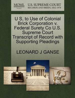 U S, to Use of Colonial Brick Corporation V. Federal Surety Co U.S. Supreme Court Transcript of Record with Supporting Pleadings