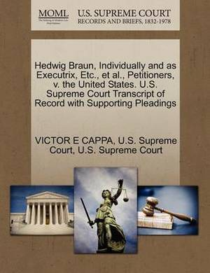 Hedwig Braun, Individually and as Executrix, Etc., et al., Petitioners, V. the United States. U.S. Supreme Court Transcript of Record with Supporting Pleadings