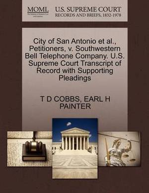 City of San Antonio et al., Petitioners, V. Southwestern Bell Telephone Company. U.S. Supreme Court Transcript of Record with Supporting Pleadings