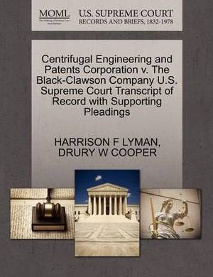 Centrifugal Engineering and Patents Corporation V. the Black-Clawson Company U.S. Supreme Court Transcript of Record with Supporting Pleadings