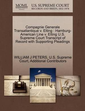 Compagnie Generale Transatlantique V. Elting: Hamburg-American Line V. Elting U.S. Supreme Court Transcript of Record with Supporting Pleadings