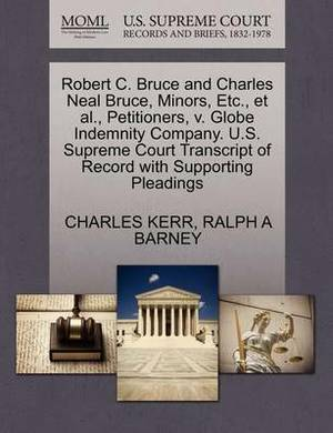 Robert C. Bruce and Charles Neal Bruce, Minors, Etc., et al., Petitioners, V. Globe Indemnity Company. U.S. Supreme Court Transcript of Record with Supporting Pleadings