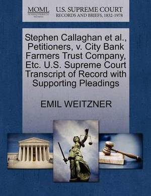 Stephen Callaghan et al., Petitioners, V. City Bank Farmers Trust Company, Etc. U.S. Supreme Court Transcript of Record with Supporting Pleadings