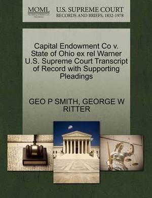 Capital Endowment Co V. State of Ohio Ex Rel Warner U.S. Supreme Court Transcript of Record with Supporting Pleadings