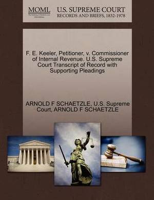F. E. Keeler, Petitioner, V. Commissioner of Internal Revenue. U.S. Supreme Court Transcript of Record with Supporting Pleadings