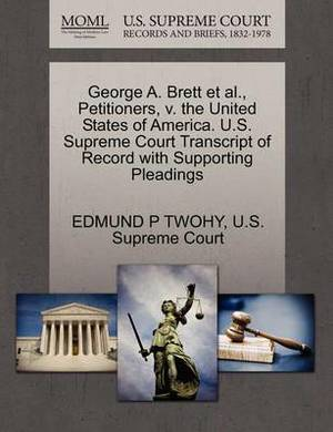 George A. Brett et al., Petitioners, V. the United States of America. U.S. Supreme Court Transcript of Record with Supporting Pleadings