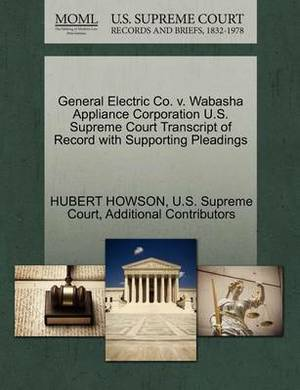 General Electric Co. V. Wabasha Appliance Corporation U.S. Supreme Court Transcript of Record with Supporting Pleadings