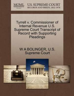 Tyrrell V. Commissioner of Internal Revenue U.S. Supreme Court Transcript of Record with Supporting Pleadings