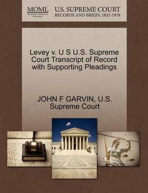 Levey V. U S U.S. Supreme Court Transcript of Record with Supporting Pleadings