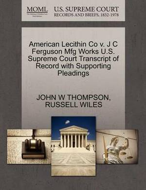 American Lecithin Co V. J C Ferguson Mfg Works U.S. Supreme Court Transcript of Record with Supporting Pleadings