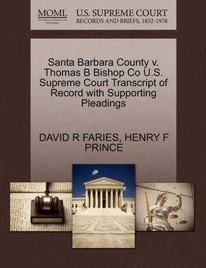 Santa Barbara County V. Thomas B Bishop Co U.S. Supreme Court Transcript of Record with Supporting Pleadings