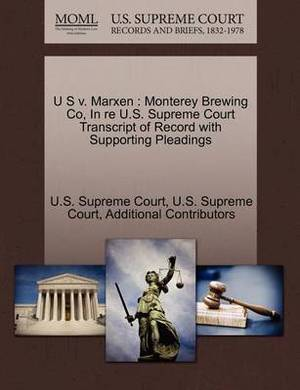 U S V. Marxen: Monterey Brewing Co, in Re U.S. Supreme Court Transcript of Record with Supporting Pleadings