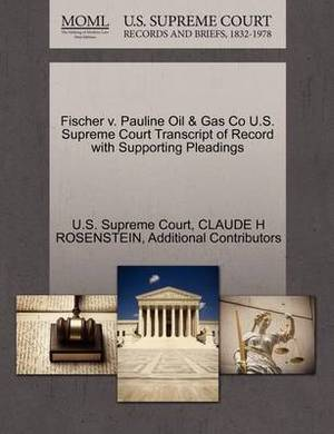 Fischer V. Pauline Oil & Gas Co U.S. Supreme Court Transcript of Record with Supporting Pleadings