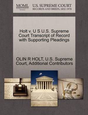 Holt V. U S U.S. Supreme Court Transcript of Record with Supporting Pleadings