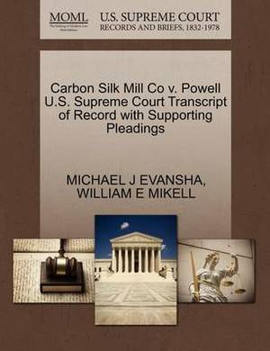 Carbon Silk Mill Co V. Powell U.S. Supreme Court Transcript of Record with Supporting Pleadings